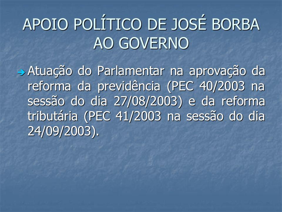 APOIO POLÍTICO DE JOSÉ BORBA AO GOVERNO Atuação do Parlamentar na aprovação da reforma da previdência (PEC 40/2003 na sessão do dia 27/08/2003) e da r