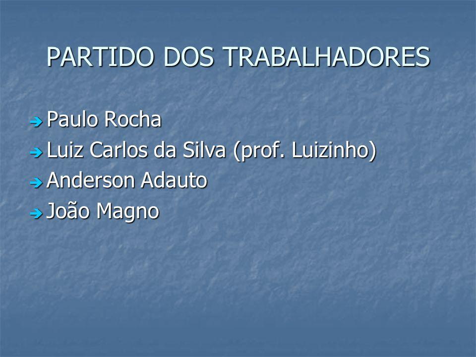 PARTIDO DOS TRABALHADORES Paulo Rocha Paulo Rocha Luiz Carlos da Silva (prof. Luizinho) Luiz Carlos da Silva (prof. Luizinho) Anderson Adauto Anderson