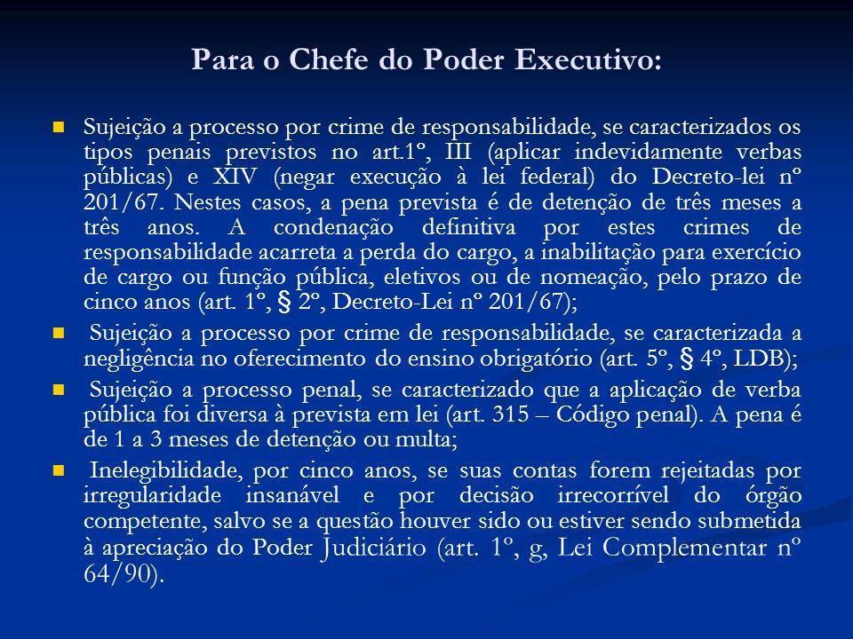 Para o Chefe do Poder Executivo: Sujeição a processo por crime de responsabilidade, se caracterizados os tipos penais previstos no art.1º, III (aplica