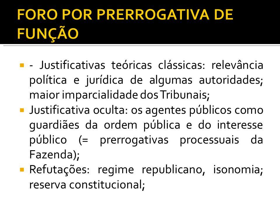 - Justificativas teóricas clássicas: relevância política e jurídica de algumas autoridades; maior imparcialidade dos Tribunais; Justificativa oculta: