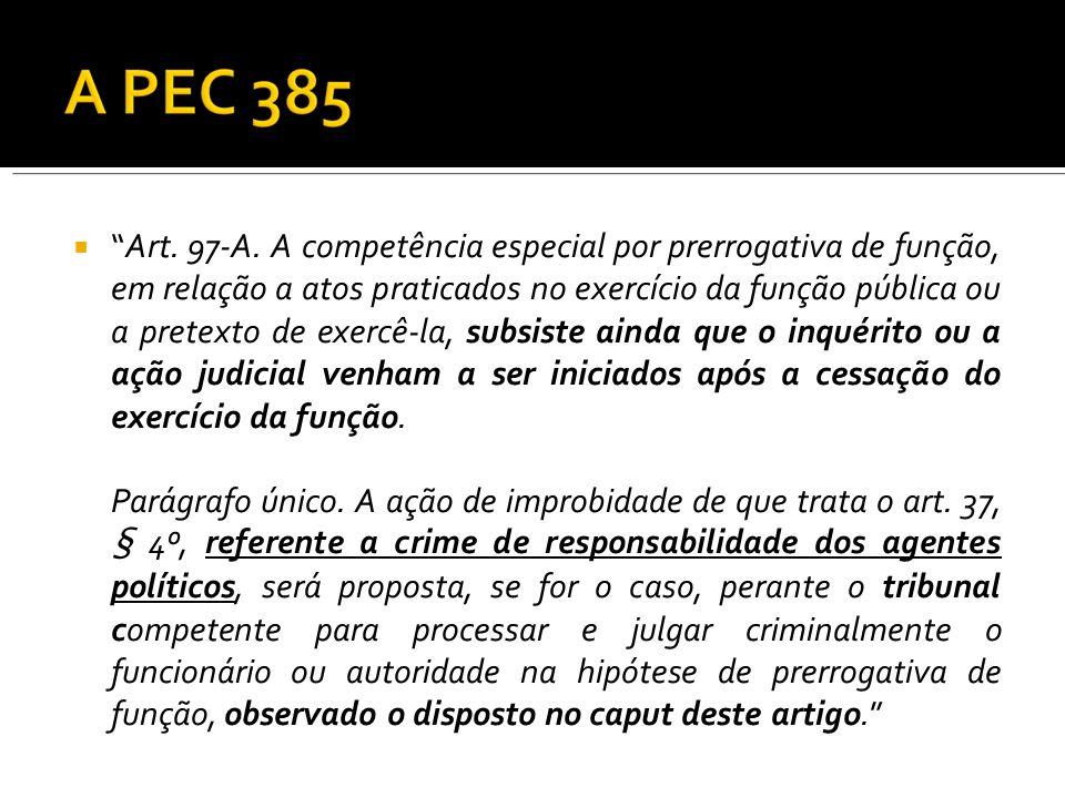 Art. 97-A. A competência especial por prerrogativa de função, em relação a atos praticados no exercício da função pública ou a pretexto de exercê-la,