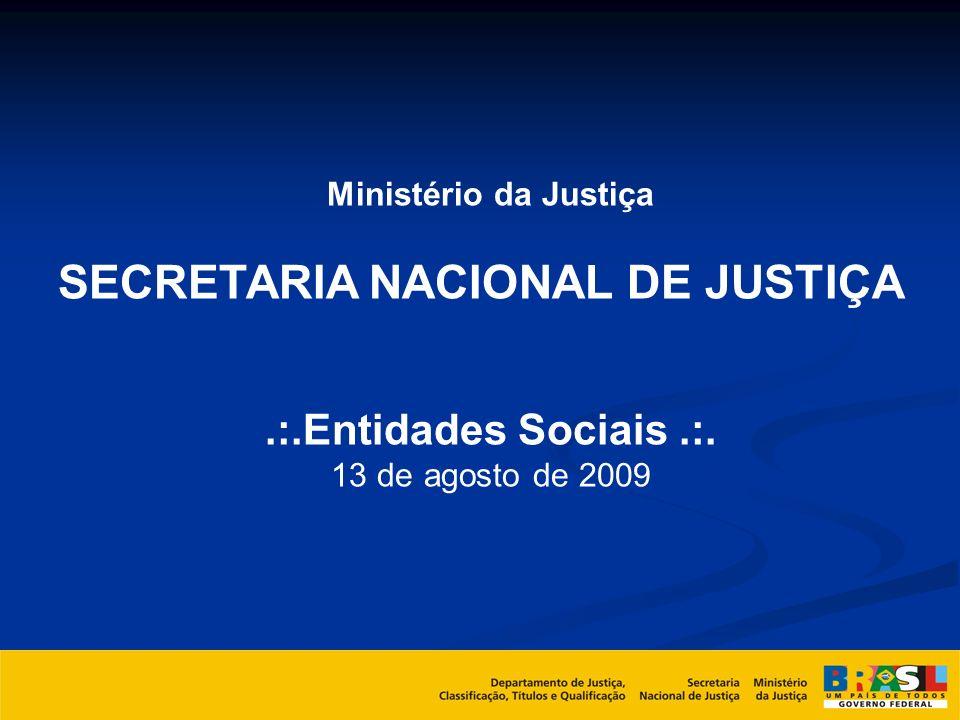 Ministério da Justiça SECRETARIA NACIONAL DE JUSTIÇA.:.Entidades Sociais.:. 13 de agosto de 2009