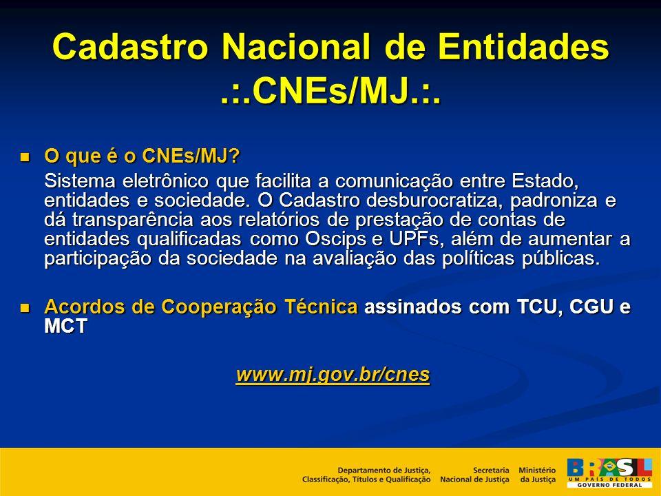 Cadastro Nacional de Entidades.:.CNEs/MJ.:. O que é o CNEs/MJ? O que é o CNEs/MJ? Sistema eletrônico que facilita a comunicação entre Estado, entidade