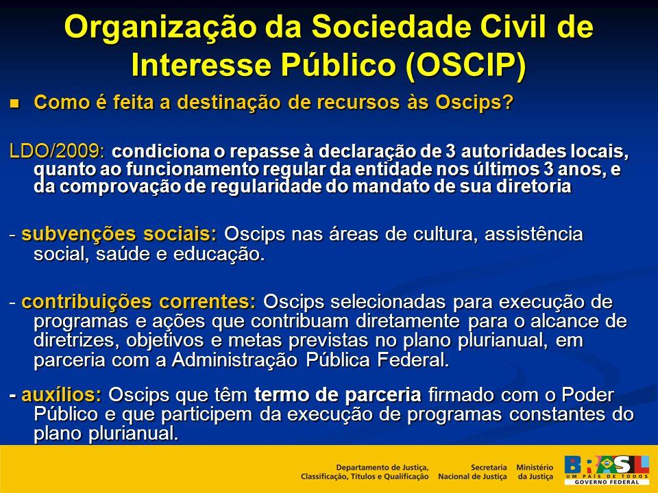 Organização da Sociedade Civil de Interesse Público (OSCIP) Como é feita a destinação de recursos às Oscips? Como é feita a destinação de recursos às