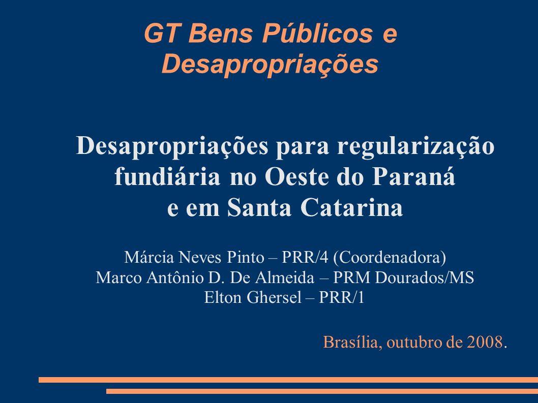 GT Bens Públicos e Desapropriações Desapropriações para regularização fundiária no Oeste do Paraná e em Santa Catarina Márcia Neves Pinto – PRR/4 (Coo