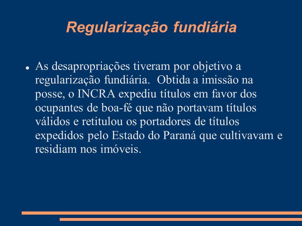 Regularização fundiária As desapropriações tiveram por objetivo a regularização fundiária. Obtida a imissão na posse, o INCRA expediu títulos em favor