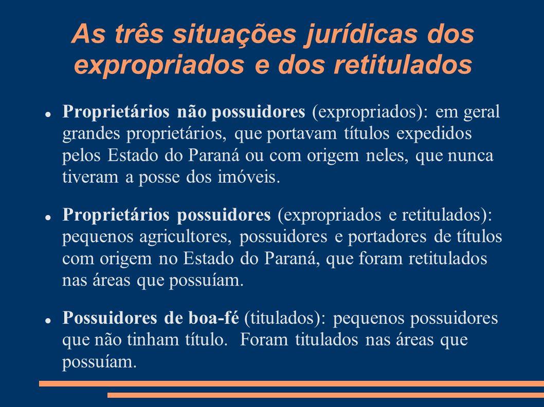 As três situações jurídicas dos expropriados e dos retitulados Proprietários não possuidores (expropriados): em geral grandes proprietários, que porta