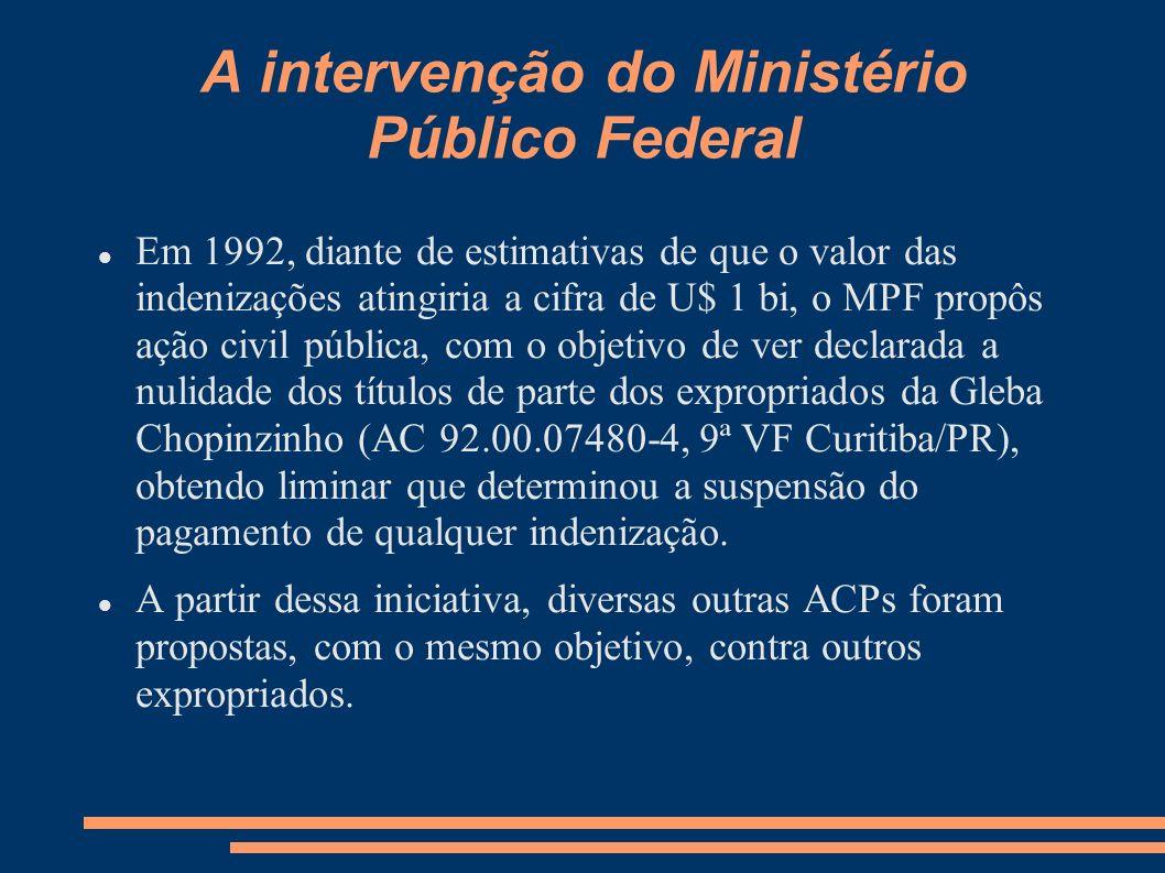A intervenção do Ministério Público Federal Em 1992, diante de estimativas de que o valor das indenizações atingiria a cifra de U$ 1 bi, o MPF propôs