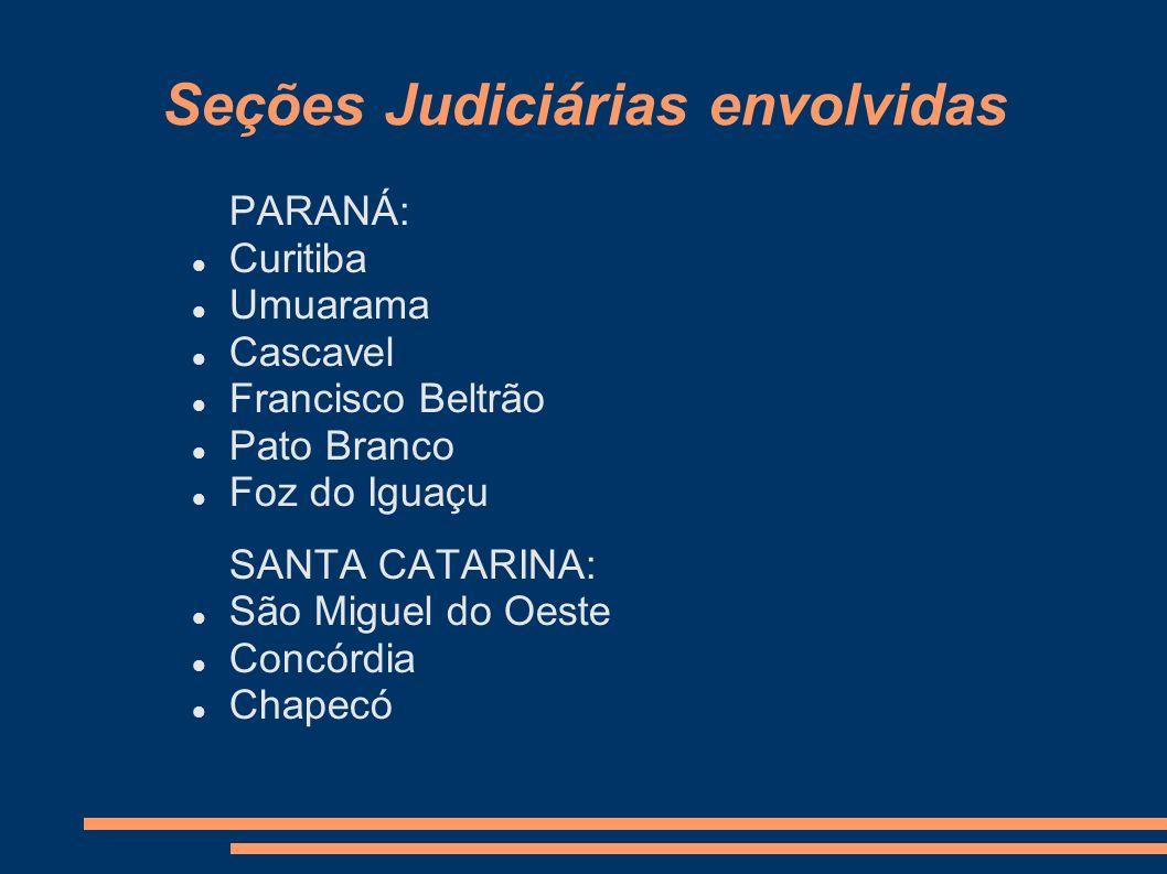 Seções Judiciárias envolvidas PARANÁ: Curitiba Umuarama Cascavel Francisco Beltrão Pato Branco Foz do Iguaçu SANTA CATARINA: São Miguel do Oeste Concó