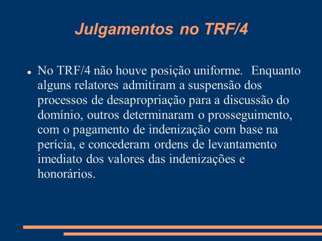 Julgamentos no TRF/4 No TRF/4 não houve posição uniforme. Enquanto alguns relatores admitiram a suspensão dos processos de desapropriação para a discu