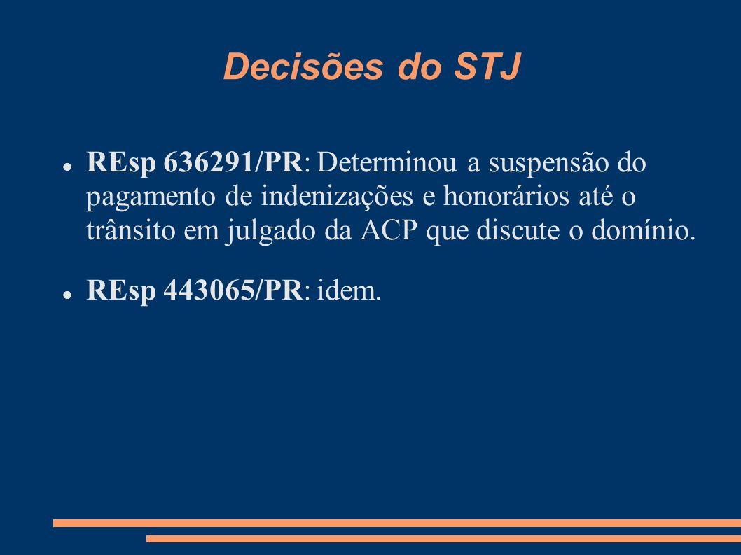 Decisões do STJ REsp 636291/PR: Determinou a suspensão do pagamento de indenizações e honorários até o trânsito em julgado da ACP que discute o domíni