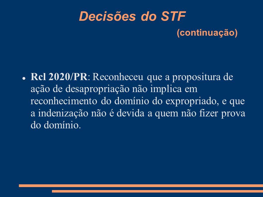 Decisões do STF (continuação) Rcl 2020/PR: Reconheceu que a propositura de ação de desapropriação não implica em reconhecimento do domínio do expropri