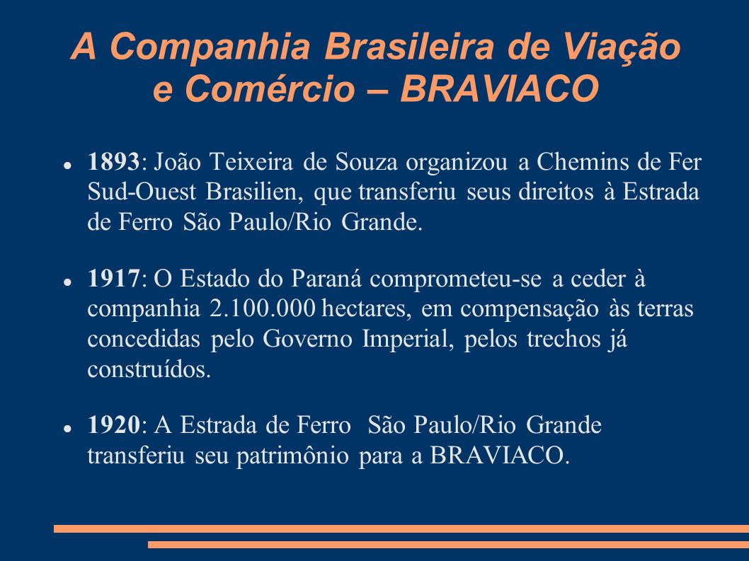A Companhia Brasileira de Viação e Comércio – BRAVIACO 1893: João Teixeira de Souza organizou a Chemins de Fer Sud-Ouest Brasilien, que transferiu seu