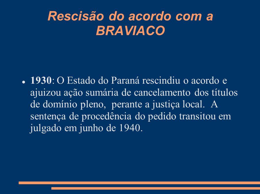 Rescisão do acordo com a BRAVIACO 1930: O Estado do Paraná rescindiu o acordo e ajuizou ação sumária de cancelamento dos títulos de domínio pleno, per