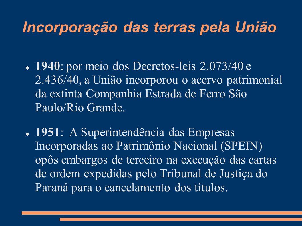 Incorporação das terras pela União 1940: por meio dos Decretos-leis 2.073/40 e 2.436/40, a União incorporou o acervo patrimonial da extinta Companhia
