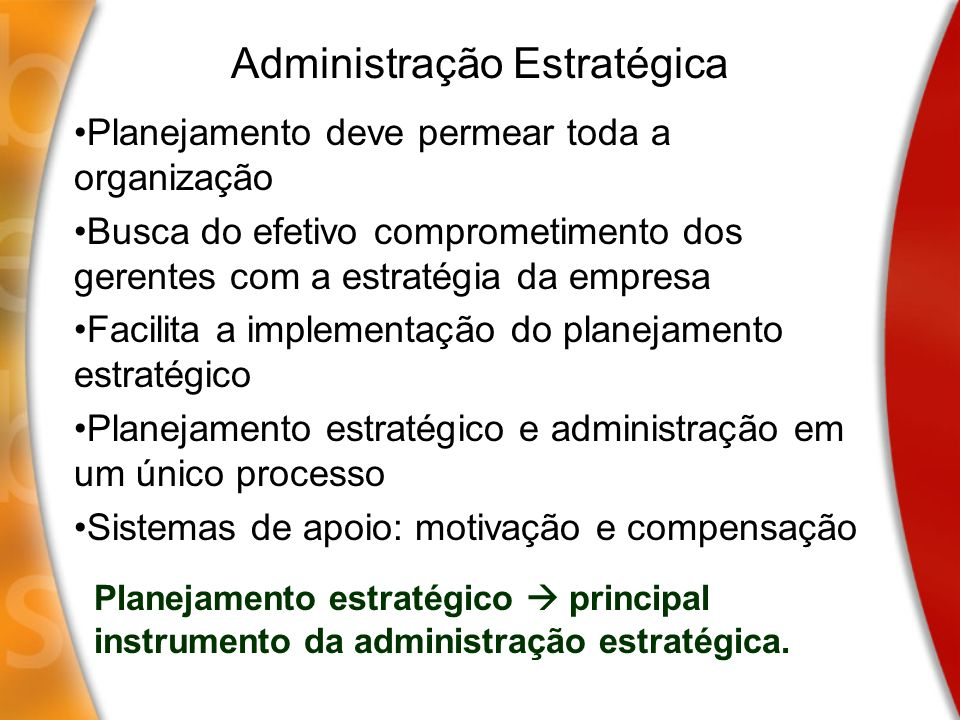 Administração Estratégica Planejamento deve permear toda a organização Busca do efetivo comprometimento dos gerentes com a estratégia da empresa Facil