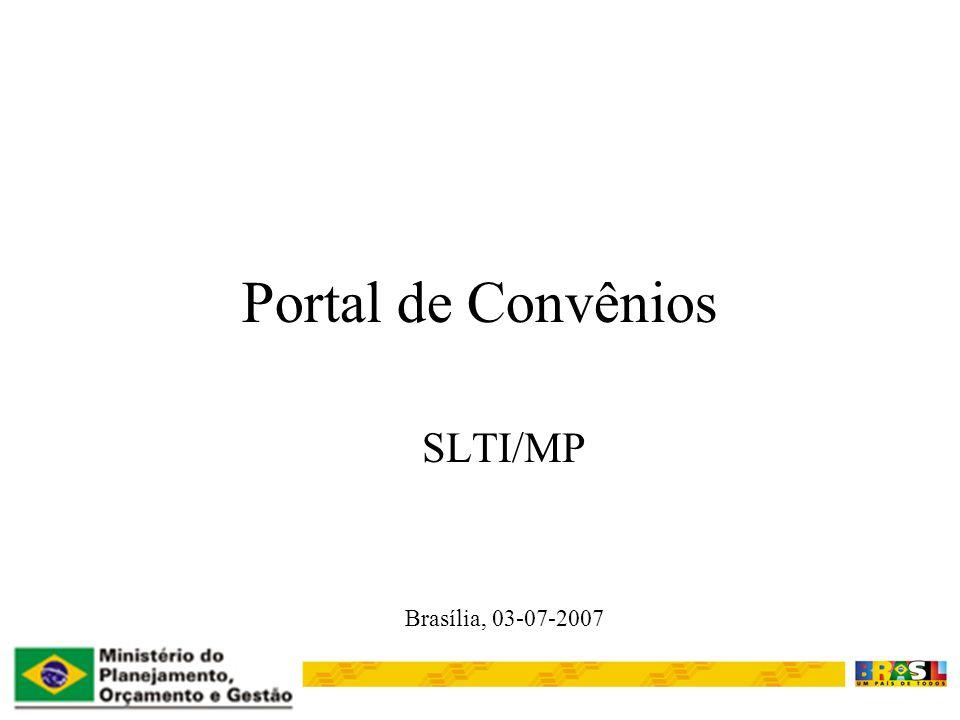 Portal de Convênios SLTI/MP Brasília, 03-07-2007