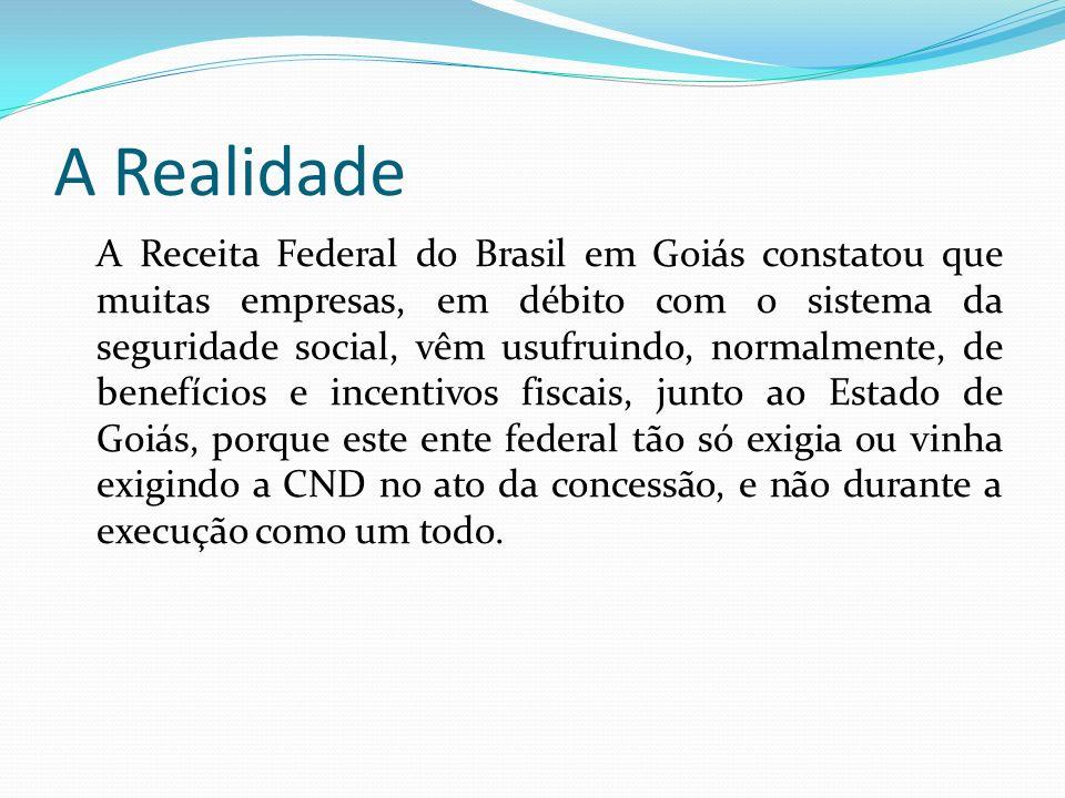 A Realidade A Receita Federal do Brasil em Goiás constatou que muitas empresas, em débito com o sistema da seguridade social, vêm usufruindo, normalme