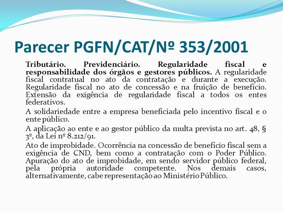 Parecer PGFN/CAT/Nº 353/2001 Tributário. Previdenciário. Regularidade fiscal e responsabilidade dos órgãos e gestores públicos. A regularidade fiscal