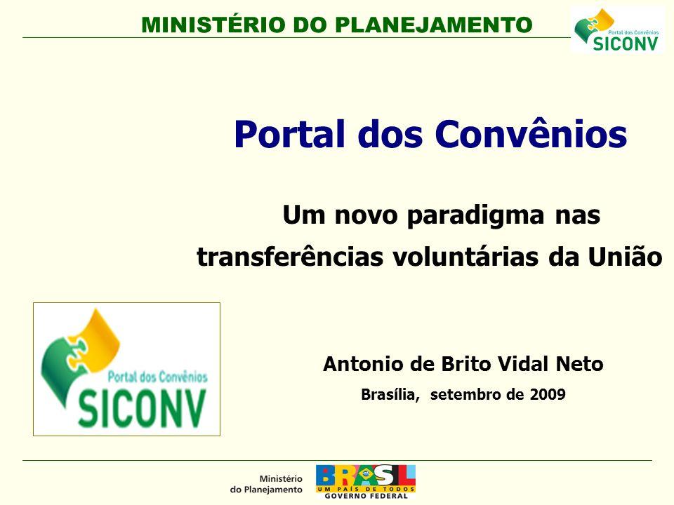 MINISTÉRIO DO PLANEJAMENTO Antonio de Brito Vidal Neto Brasília, setembro de 2009 Portal dos Convênios Um novo paradigma nas transferências voluntárias da União