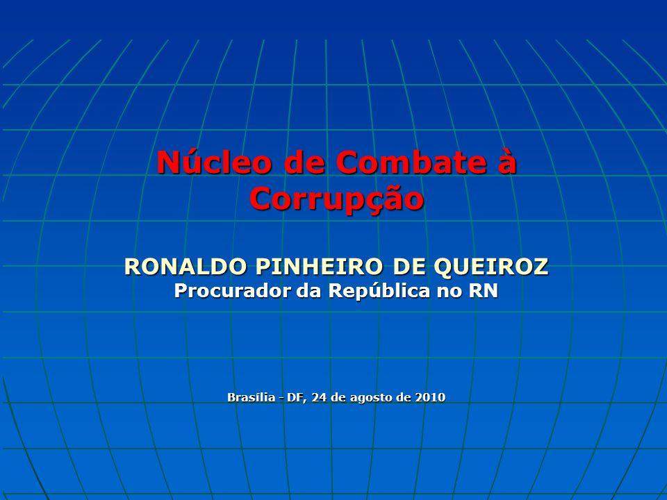 Núcleo de Combate à Corrupção RONALDO PINHEIRO DE QUEIROZ Procurador da República no RN Brasília - DF, 24 de agosto de 2010