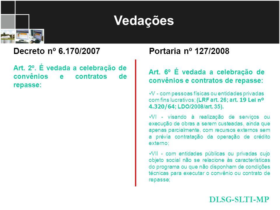Vedações V - com pessoas físicas ou entidades privadas com fins lucrativos; (LRF art. 26; art. 19 Lei nº 4.320/64 ; LDO/2008/art. 35). VI - visando à