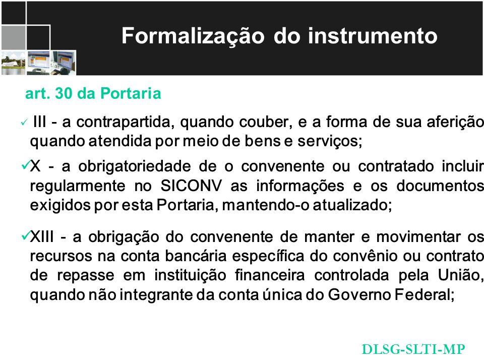 Formalização do instrumento art. 30 da Portaria DLSG-SLTI-MP III - a contrapartida, quando couber, e a forma de sua aferição quando atendida por meio