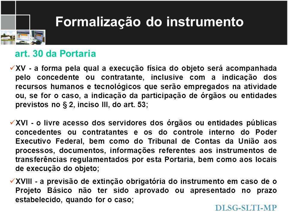 Formalização do instrumento art. 30 da Portaria DLSG-SLTI-MP XV - a forma pela qual a execução física do objeto será acompanhada pelo concedente ou co
