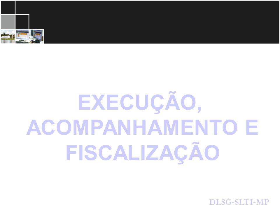 EXECUÇÃO, ACOMPANHAMENTO E FISCALIZAÇÃO DLSG-SLTI-MP