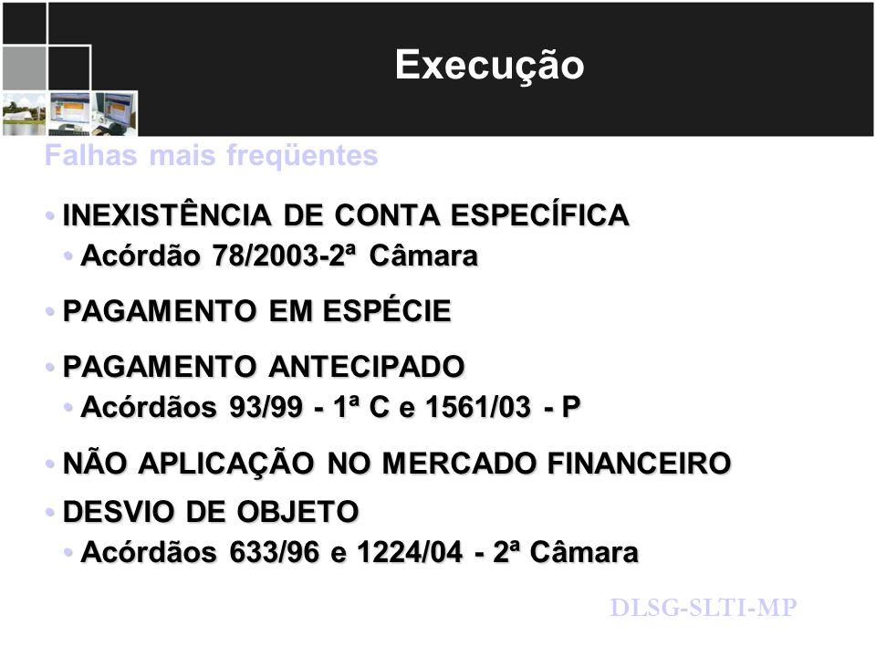 Execução Falhas mais freqüentes INEXISTÊNCIA DE CONTA ESPECÍFICAINEXISTÊNCIA DE CONTA ESPECÍFICA Acórdão 78/2003-2ª CâmaraAcórdão 78/2003-2ª Câmara PA