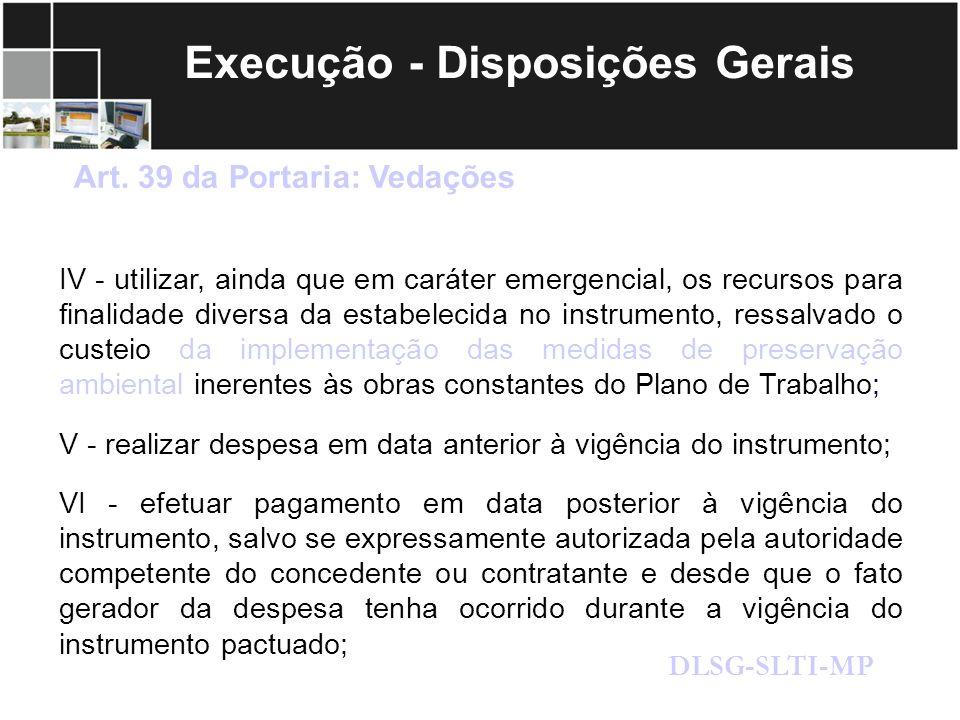 Execução - Disposições Gerais Art. 39 da Portaria: Vedações IV - utilizar, ainda que em caráter emergencial, os recursos para finalidade diversa da es