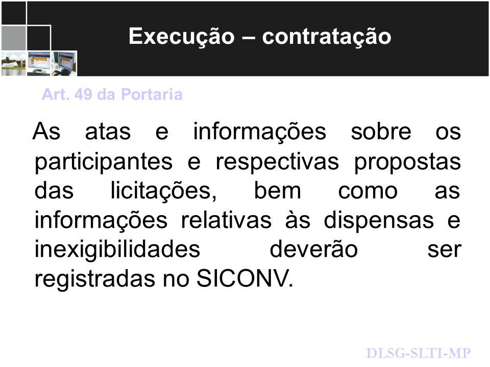 Execução – contratação As atas e informações sobre os participantes e respectivas propostas das licitações, bem como as informações relativas às dispe
