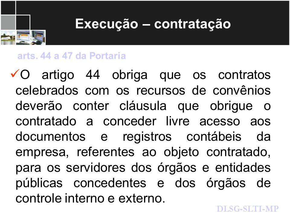 Execução – contratação O artigo 44 obriga que os contratos celebrados com os recursos de convênios deverão conter cláusula que obrigue o contratado a