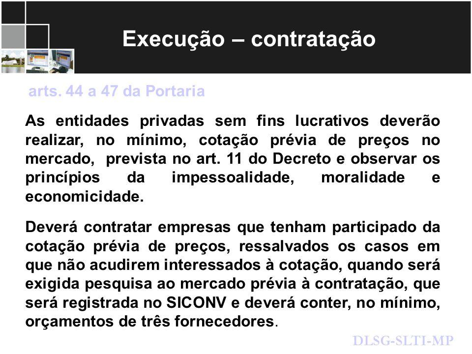 Execução – contratação As entidades privadas sem fins lucrativos deverão realizar, no mínimo, cotação prévia de preços no mercado, prevista no art. 11