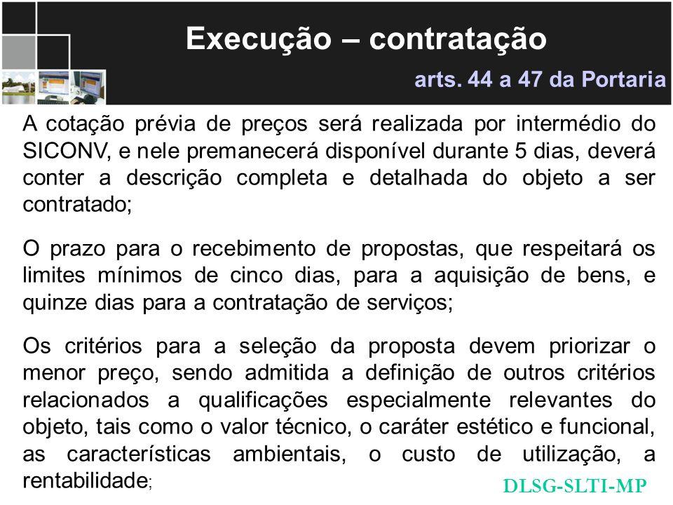 Execução – contratação A cotação prévia de preços será realizada por intermédio do SICONV, e nele premanecerá disponível durante 5 dias, deverá conter