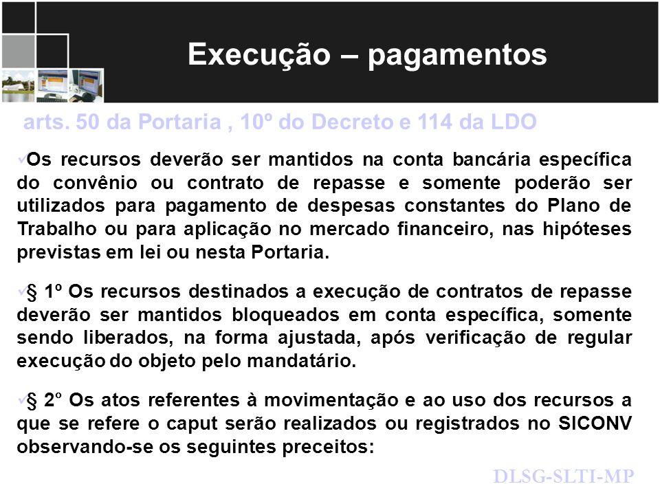 Execução – pagamentos arts. 50 da Portaria, 10º do Decreto e 114 da LDO DLSG-SLTI-MP Os recursos deverão ser mantidos na conta bancária específica do