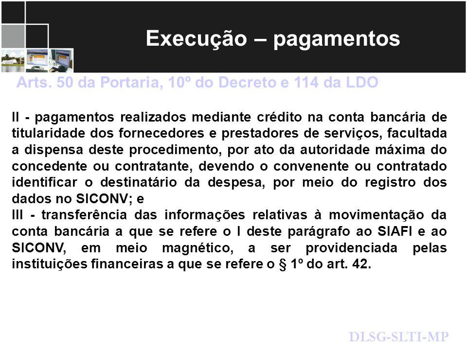 Execução – pagamentos Arts. 50 da Portaria, 10º do Decreto e 114 da LDO DLSG-SLTI-MP II - pagamentos realizados mediante crédito na conta bancária de