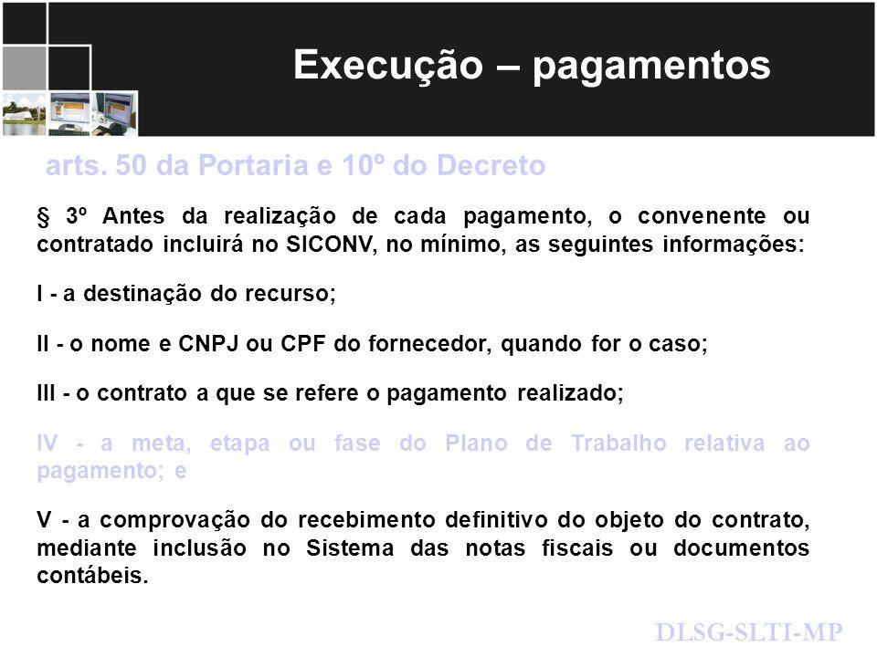 Execução – pagamentos arts. 50 da Portaria e 10º do Decreto DLSG-SLTI-MP § 3º Antes da realização de cada pagamento, o convenente ou contratado inclui