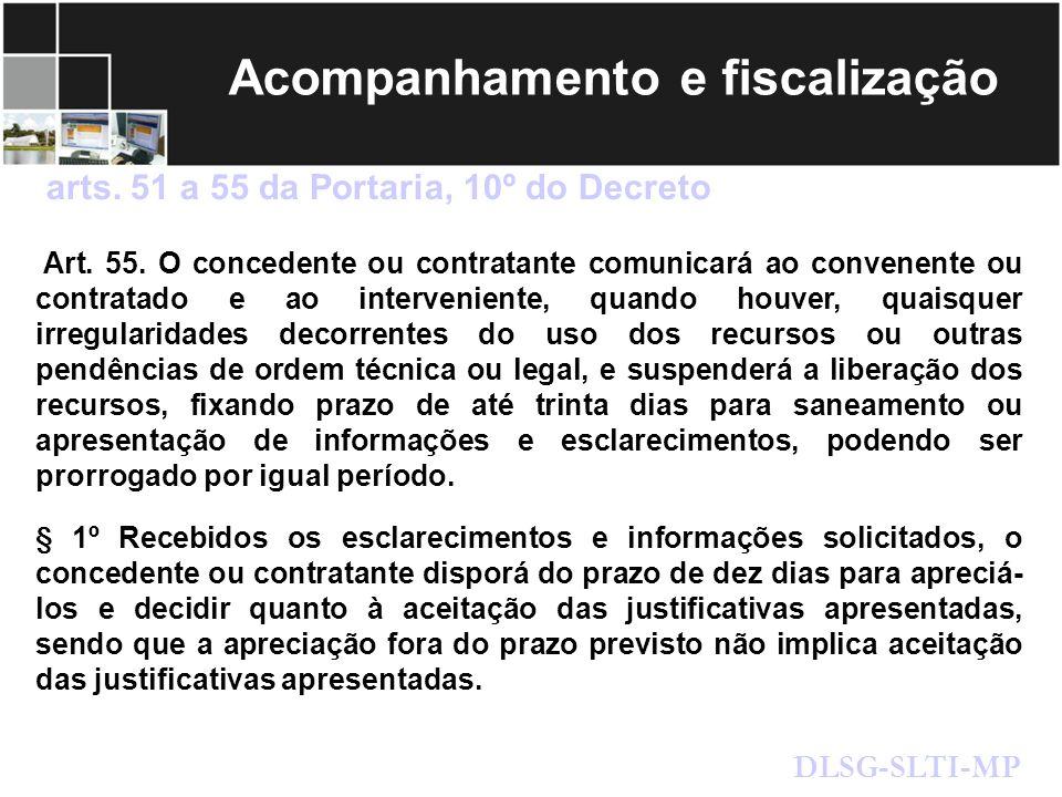 Acompanhamento e fiscalização arts. 51 a 55 da Portaria, 10º do Decreto DLSG-SLTI-MP Art. 55. O concedente ou contratante comunicará ao convenente ou