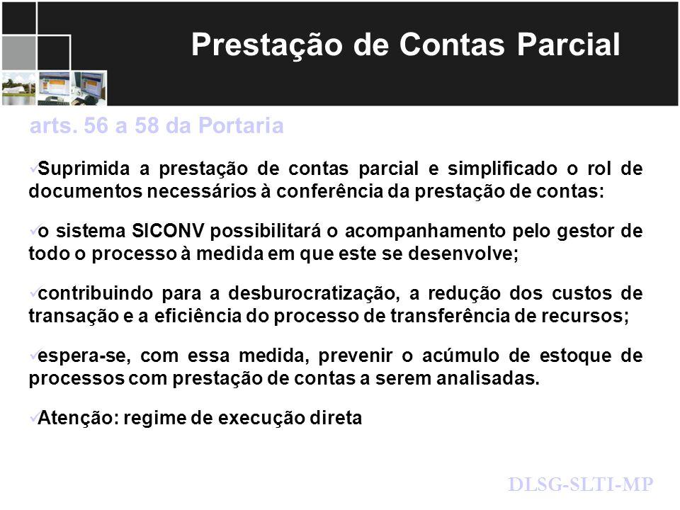 Prestação de Contas Parcial Suprimida a prestação de contas parcial e simplificado o rol de documentos necessários à conferência da prestação de conta