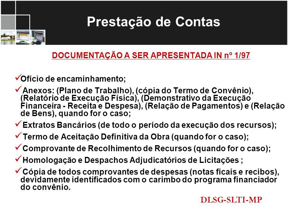 DOCUMENTAÇÃO A SER APRESENTADA IN nº 1/97 Ofício de encaminhamento; Anexos: (Plano de Trabalho), (cópia do Termo de Convênio), (Relatório de Execução