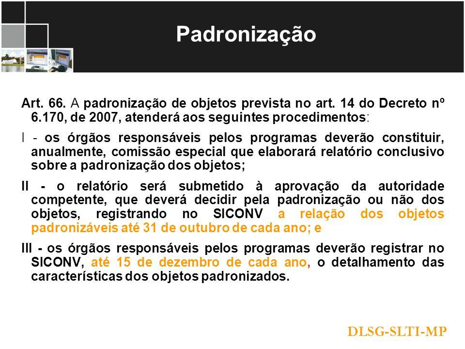 Padronização Art. 66. A padronização de objetos prevista no art. 14 do Decreto nº 6.170, de 2007, atenderá aos seguintes procedimentos: I - os órgãos