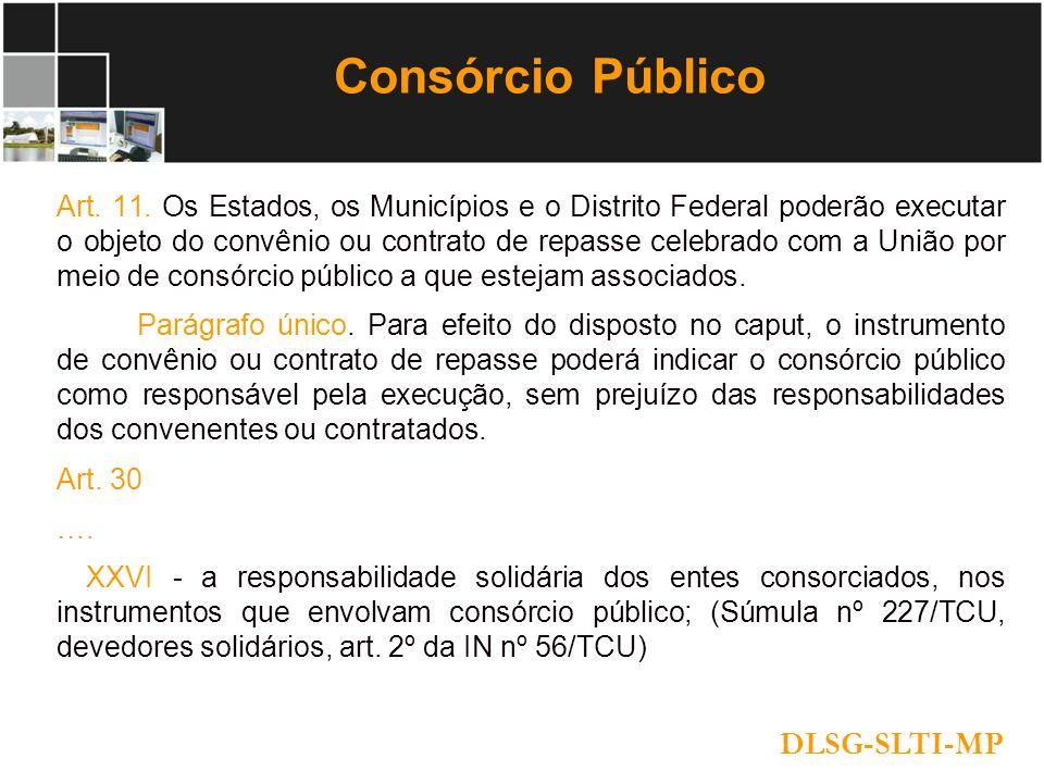 Consórcio Público Art. 11. Os Estados, os Municípios e o Distrito Federal poderão executar o objeto do convênio ou contrato de repasse celebrado com a