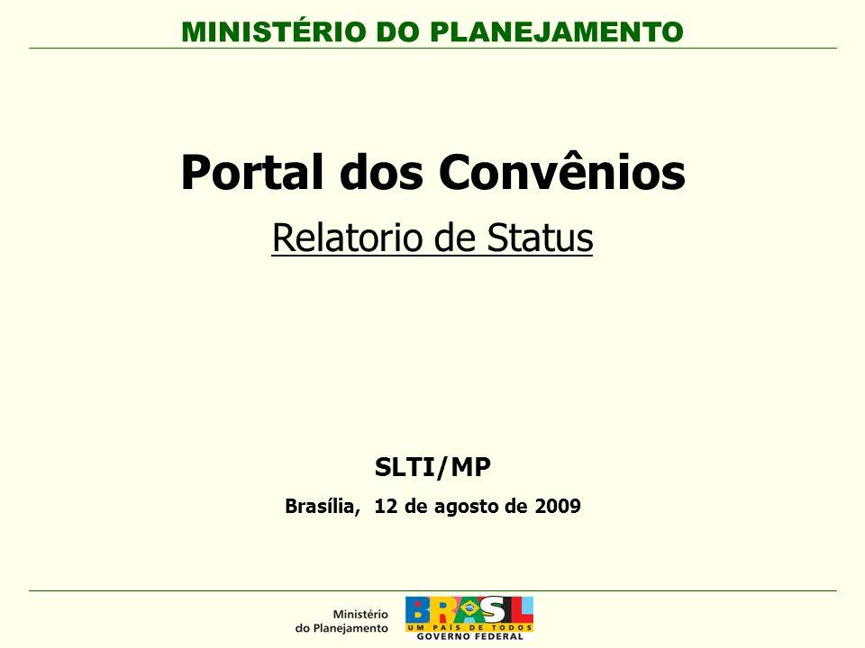 SLTI/MP Brasília, 12 de agosto de 2009 Portal dos Convênios Relatorio de Status MINISTÉRIO DO PLANEJAMENTO