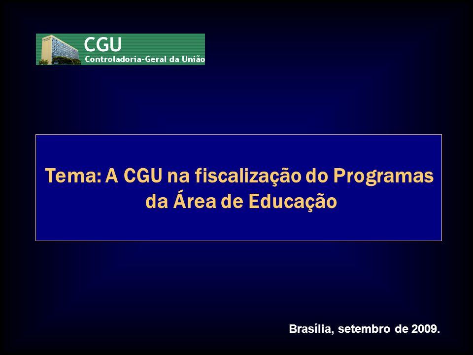 Brasília, setembro de 2009. Tema: A CGU na fiscalização do Programas da Área de Educação