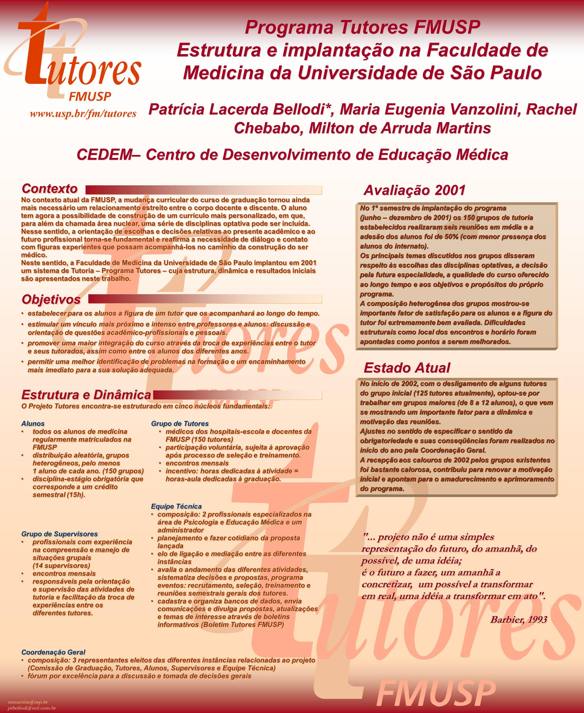 Programa Tutores FMUSP Estrutura e implantação na Faculdade de Medicina da Universidade de São Paulo Patrícia Lacerda Bellodi*, Maria Eugenia Vanzolin