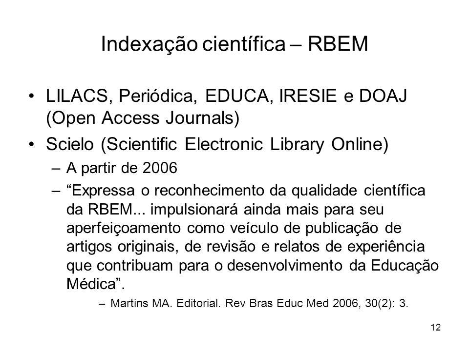 12 LILACS, Periódica, EDUCA, IRESIE e DOAJ (Open Access Journals) Scielo (Scientific Electronic Library Online) –A partir de 2006 –Expressa o reconhec