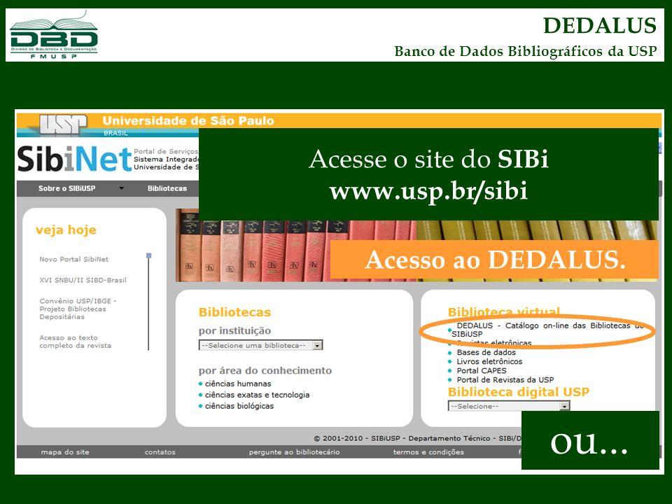 DEDALUS Banco de Dados Bibliográficos da USP ou... Acesso ao DEDALUS. Acesse o site do SIBi www.usp.br/sibi