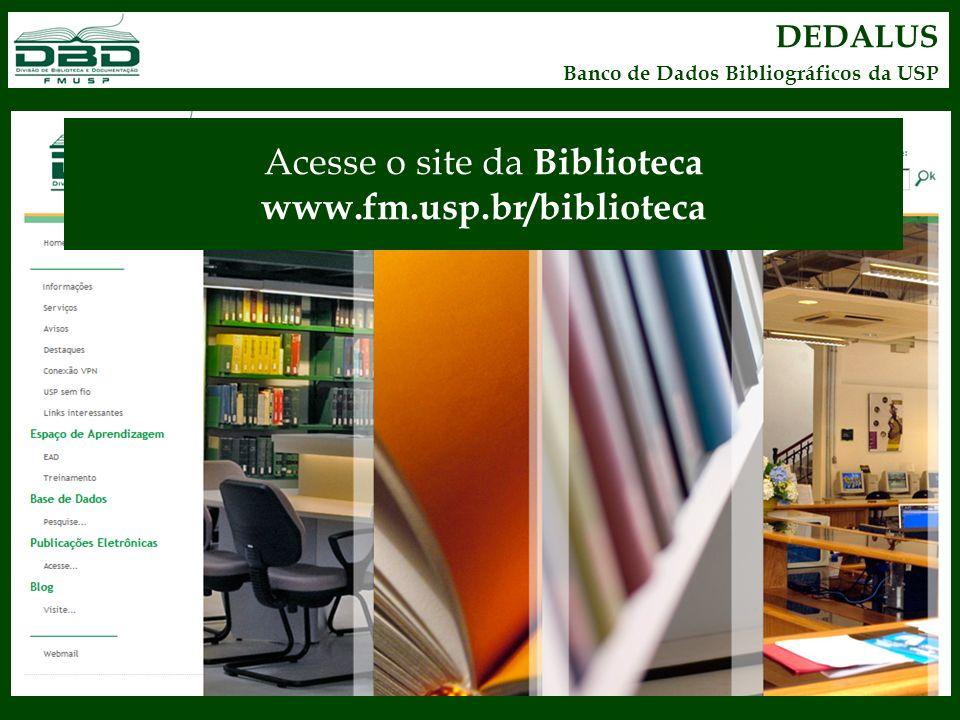 Acesso ao DEDALUS. DEDALUS Banco de Dados Bibliográficos da USP Acesse o site da Biblioteca www.fm.usp.br/biblioteca
