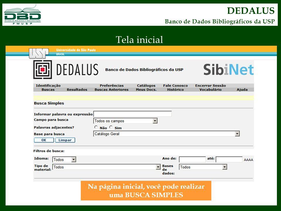 DEDALUS Banco de Dados Bibliográficos da USP Tela inicial Na página inicial, você pode realizar uma BUSCA SIMPLES